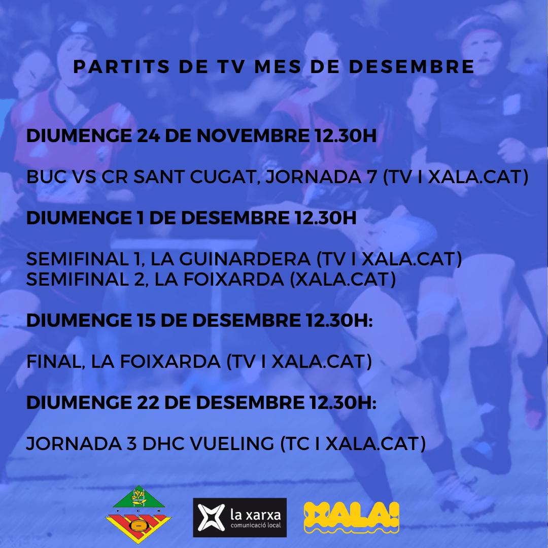 Diumenge 24 de novembre 12.30h BUC vs CR Sant Cugat, jornada 7 (TV i Xala.cat) Diumenge 1 de desembre 12.30h Semifinal 1 La Guinardera (TV i Xala.cat) Semifinal 2 La Foixarda (Xala.cat) Diumenge 15 de desembr (2)